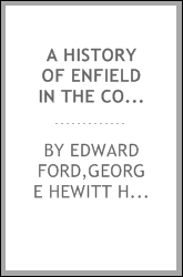 A history of Enfield in the County of Middlesex; including its royal and ancient manors, the chase, and the Duchy of Lancaster, with notices of its worthies, and its natural history, etc.; also an account of the church and charities, and a history of