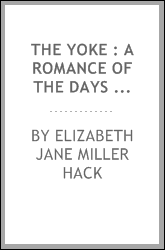 The Yoke : A Romance of the Days When the Lord Redeemed the Children of Israel From the Bondage of Egypt