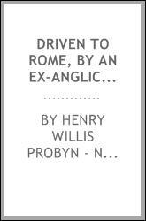 Driven to Rome, by an ex-Anglican clergyman [H.W. Probyn-Nevins].