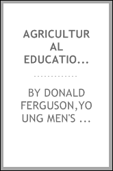 Agricultural education [microform] : a lecture delivered before the Young Men's Christian Association, Charlottetown, P.E. Island, on Thursday evening, January 17, 1884