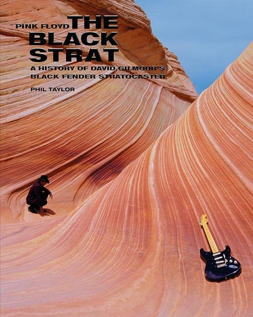 PINK FLOYD THE BLACK STRAT: A HISTORY OF DAVID GILMORE'S BLACK FENDER STRATOCASTER