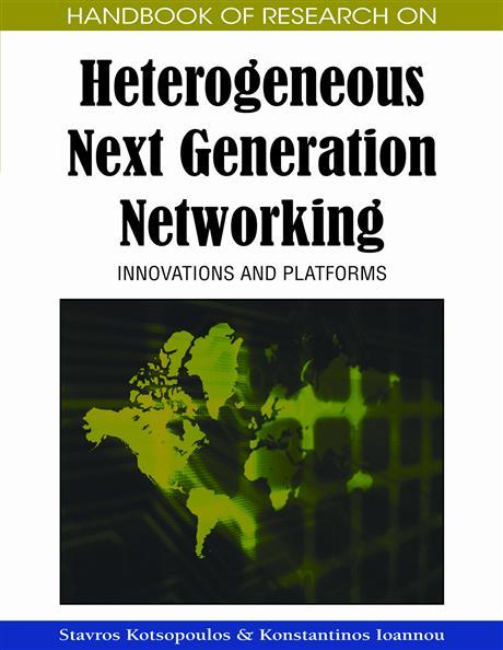 Handbook of Research on Heterogeneous Next Generation Networking:  Innovations and Platforms