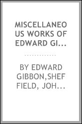 Miscellaneous works of Edward Gibbon, Esq. : with memoirs of his life and writings