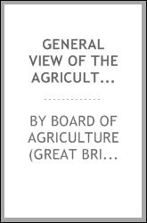General view of the agriculture of the county of Lancaster, with observations on the means of its improvement;