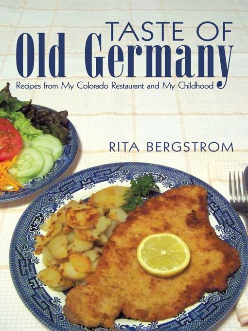 Taste of Old Germany: Recipes from my Colorado Restaurant and my Childhood By: Rita Bergstrom