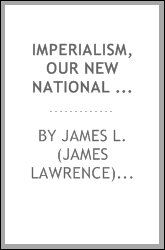 Imperialism, our new national policy [microform] : an address delivered before the Monday Evening Club, January 9, 1899