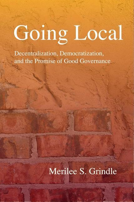 Going Local: Decentralization, Democratization, and the Promise of Good Governance