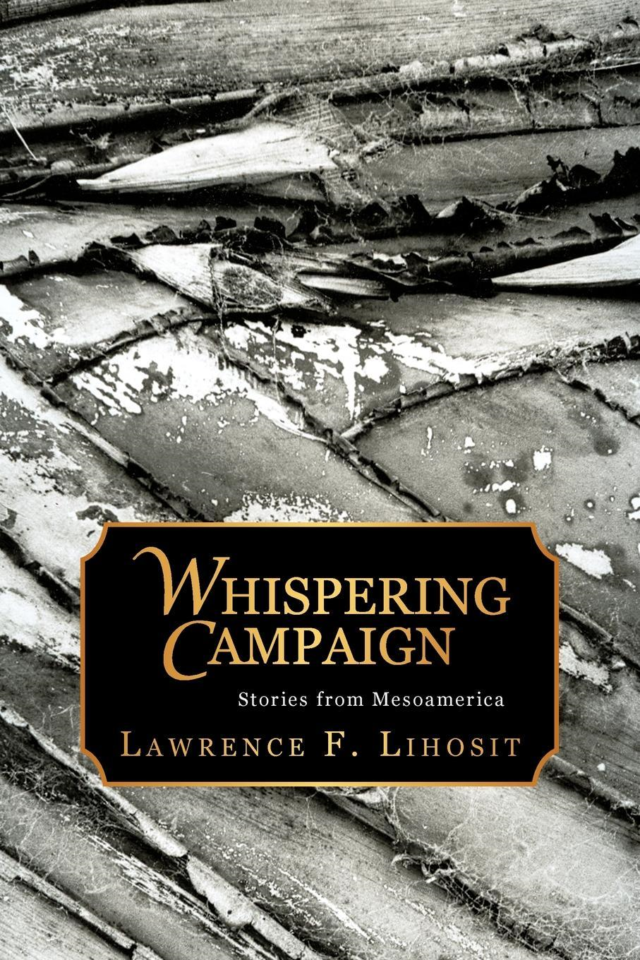 Whispering Campaign; Stories from Mesoamerica