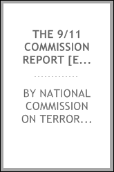 The 9/11 Commission report [electronic resource] : final report of the National Commission on Terrorist Attacks upon the United States