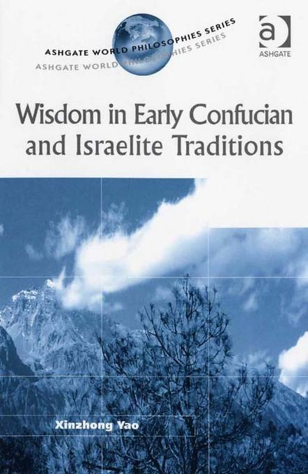 Wisdom in Early Confucian and Israelite Traditions. Ashgate World Philosophies Series.