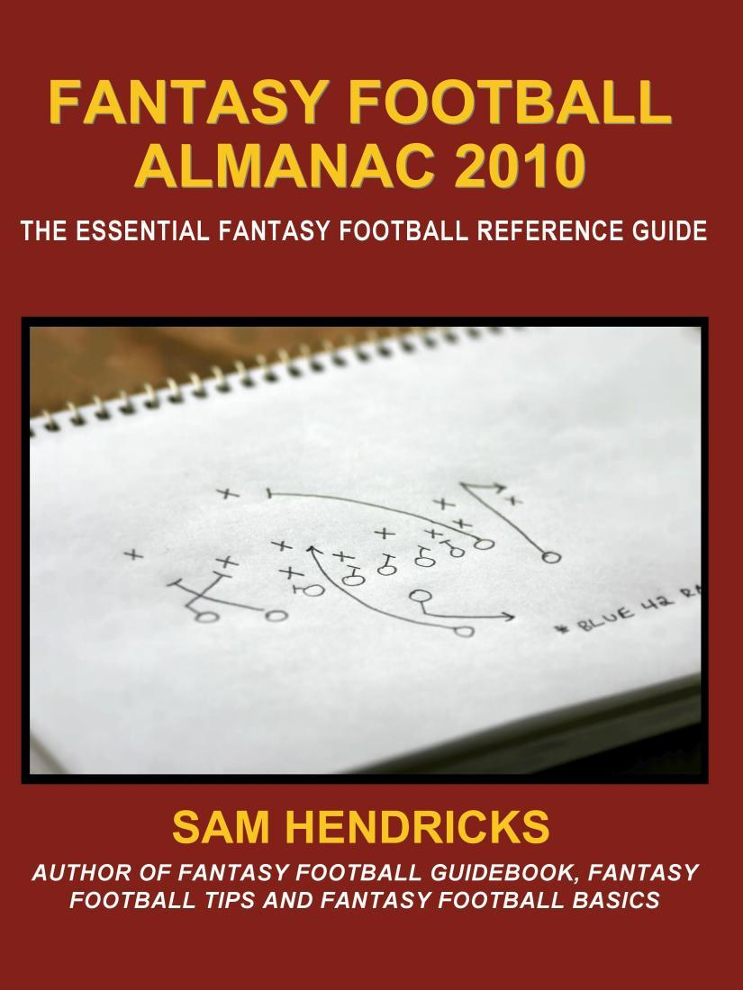 Fantasy Football Almanac 2010: The Essential Fantasy Football Reference Guide By: Sam Hendricks