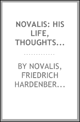Novalis: His Life, Thoughts, and Works