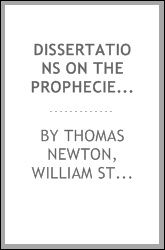 Dissertations on the Prophecies, which Have Remarkably Been Fulfilled, and ...