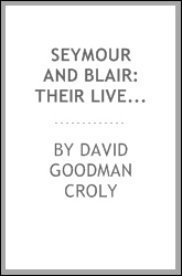 Seymour and Blair: Their Lives and Services : with an Appendix Containing a History of ...
