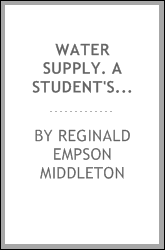 Water supply. A student's handbook on the conditions governing the selection of sources and the distribution of water