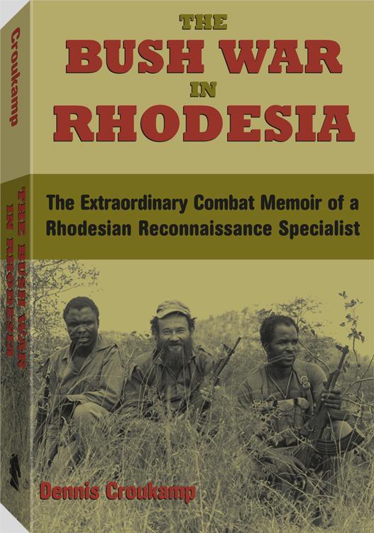 The Bush War In Rhodesia: The Extraordinary Combat Memoir of a Rhodesian Reconnaissance Specialist By: Dennis Croukamp