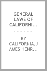 General laws of California as amended up to the end of the session of 1899. Containing the laws that are in common use in full, with references to other general laws in force, and also to special laws in force or showing where such special laws may b