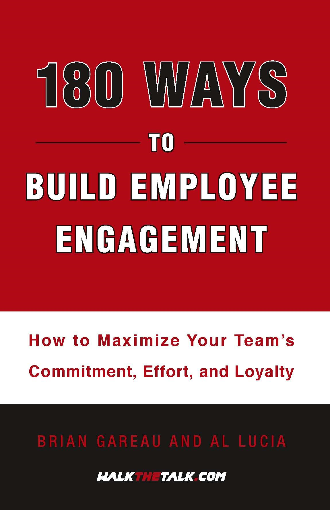 180 Ways to Build Employee Engagement By: Al Lucia