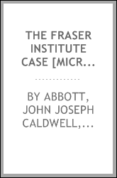 The Fraser Institute case [microform] : Court of Queen's Bench for Lower Canada : John Fraser & al., appellants and the Hon. J.J.C. Abbott & al., respondents : judgement rendered June 24th, 1873