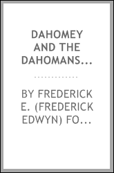 Dahomey and the Dahomans; being the journals of two missions to the king of Dahomey, and residence at his capital, in the year 1849 and 1850