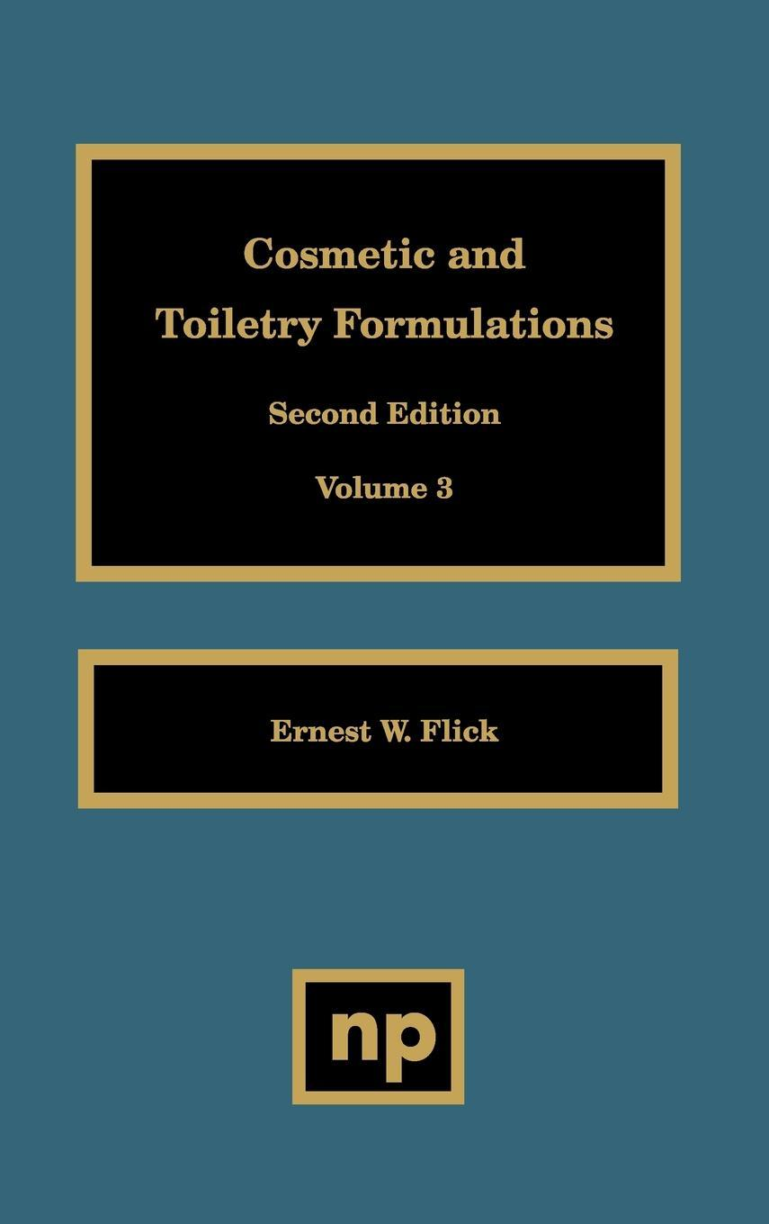 Cosmetic and Toiletry Formulations, Volume 3 By: Ernest W. Flick
