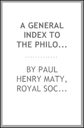 A general index to the Philosophical transactions [of the Royal society ...