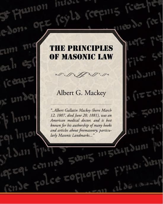 The Principles of Masonic Law By: Albert G. Mackey