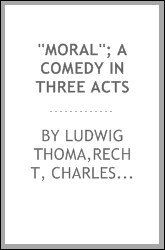 ''Moral''; a comedy in three acts