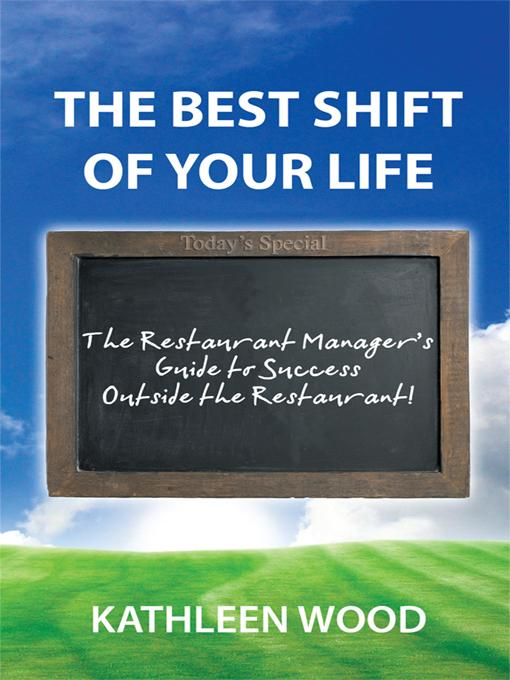 The BEST Shift of Your Life: The Restaurant Manager's Guide to Success outside the Restaurant!