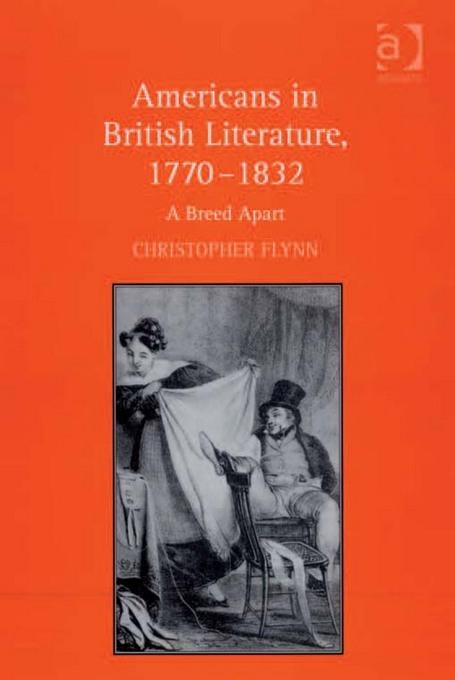 Americans in British Literature, 1770�1832: A Breed Apart
