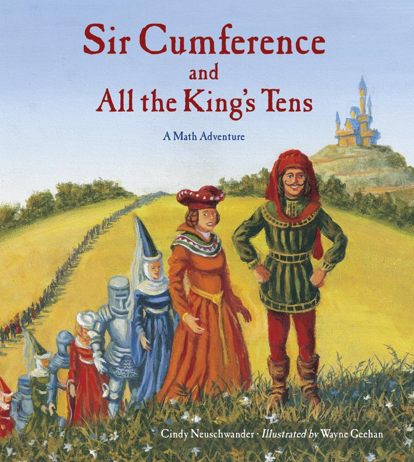 Sir Cumference and All the King's Tens By: Cindy Neuschwander