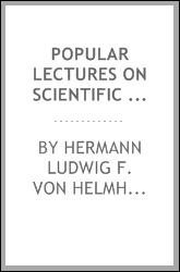 Popular lectures on scientific subjects, tr. by E. Atkinson. [1st]