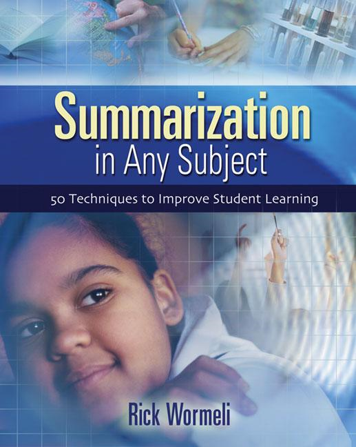 Summarization in Any Subject: 50 Techniques to Improve Student Learning By: Rick Wormeli
