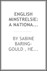 English Minstrelsie: A National Monument of English Song with Notes and ...