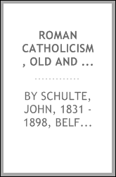 Roman Catholicism, Old and New: From the Standpoint of the Infallibility ...