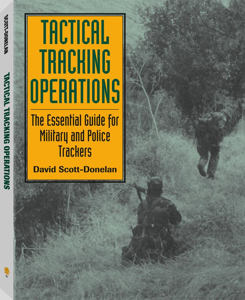 Tactical Tracking Operations: The Essential Guide For Military And Police Trackers By: David Scott-Donelan