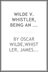 Wilde v. Whistler, being an acrimonious correspondence on art between Oscar Wilde and James A. McNeill Whistler