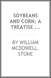 Soybeans and corn; a treatise on the most valuable of the farm crops of Ohio