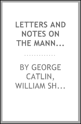 Letters and notes on the manners, customs, and condition of the ..., Volume 1