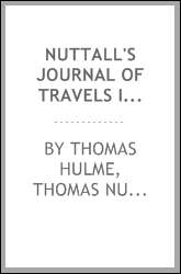 Nuttall's Journal of Travels Into the Arkansa Territory October 2, 1818-February 18, 1820 ...