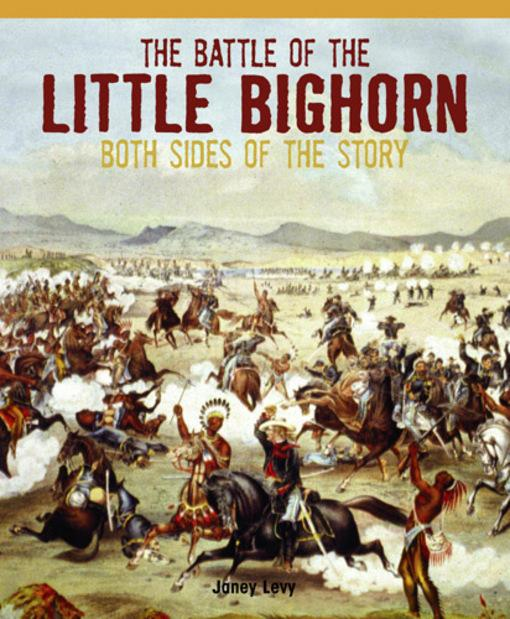The Battle of the Little Bighorn: Both Sides of the Story