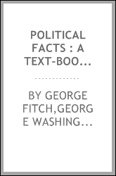 Political facts : a text-book of history ; the democratic and other parties, men and measures