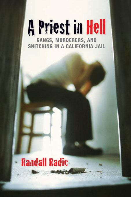 A Priest in Hell: Gangs, Murderers and Snitching in a California Jail By: Randall Radic