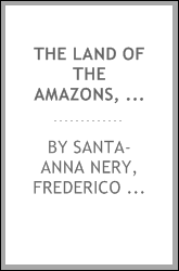 The land of the Amazons, translated from the French of Baron de Santa-Anna Nery ..