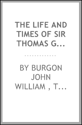 The life and times of sir Thomas Gresham