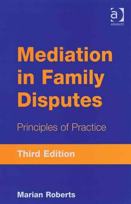 Mediation in Family Disputes: Principles of Practice By: Marian Roberts