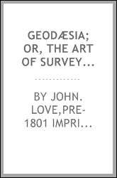 Geodæsia; or, The art of surveying and measuring land made easy