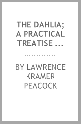 The dahlia; a practical treatise on its habits, characteristics cultivation and history