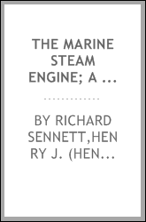 The marine steam engine; a treatise for engineering students, young engineers, and officers of the Royal Navy and mercantile marine
