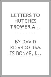 Letters to Hutches Trower and others, 1811-1823. Edited by James Bonar and J.H. Hollander